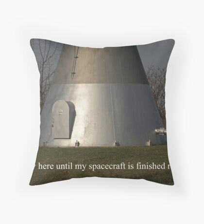 I am only here until my spacecraft is finished refueling. Throw Pillow
