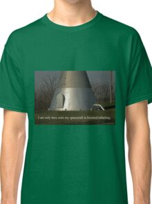 I am only here until my spacecraft is finished refueling. Classic T-Shirt