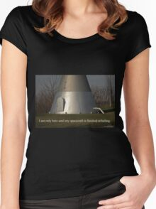 I am only here until my spacecraft is finished refueling. Women's Fitted Scoop T-Shirt
