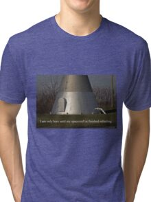 I am only here until my spacecraft is finished refueling. Tri-blend T-Shirt