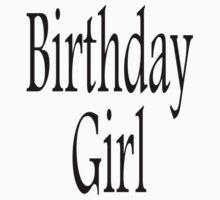Birthday GIRL, Happy Birthday, Daughter, Sister Kids Tee