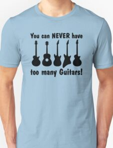 You Can Never Have Too Many Guitars! T-Shirt