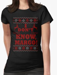 "Christmas Vacation - ""I DON'T KNOW, MARGO!"" Color Version Womens Fitted T-Shirt"