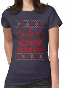 """Christmas Vacation - """"I DON'T KNOW, MARGO!"""" Color Version Womens Fitted T-Shirt"""