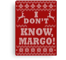 "Christmas Vacation - ""I DON'T KNOW MARGO!"" Canvas Print"