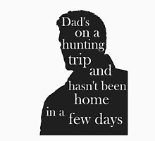 Dad's on a hunting trip. Unisex T-Shirt
