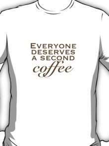 Everyone Deserves a Second... T-Shirt