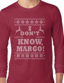 """Christmas Vacation - """"I DON'T KNOW MARGO!"""" Long Sleeve T-Shirt"""