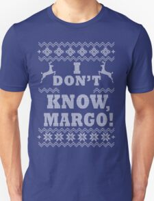 """Christmas Vacation - """"I DON'T KNOW MARGO!"""" T-Shirt"""