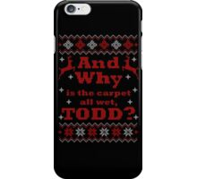 Christmas Vacation - And Why is the carpet all wet, TODD? - Color Version iPhone Case/Skin
