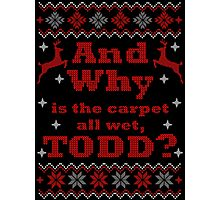 Christmas Vacation - And Why is the carpet all wet, TODD? - Color Version Photographic Print