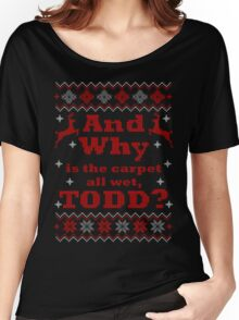Christmas Vacation - And Why is the carpet all wet, TODD? - Color Version Women's Relaxed Fit T-Shirt