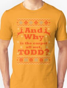 Christmas Vacation - And Why is the carpet all wet, TODD? - Color Version T-Shirt