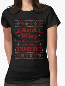 Christmas Vacation - And Why is the carpet all wet, TODD? - Color Version Womens Fitted T-Shirt