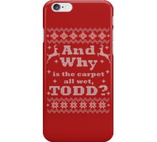 Christmas Vacation - And Why is the carpet all wet, TODD? - White Version iPhone Case/Skin