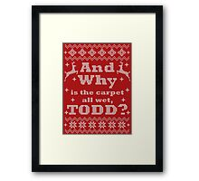 Christmas Vacation - And Why is the carpet all wet, TODD? - White Version Framed Print