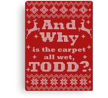 Christmas Vacation - And Why is the carpet all wet, TODD? - White Version Canvas Print