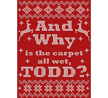 Christmas Vacation - And Why is the carpet all wet, TODD? - White Version Photographic Print