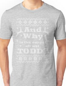 Christmas Vacation - And Why is the carpet all wet, TODD? - White Version Unisex T-Shirt