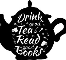 Drink good tea read good books by Liieszz