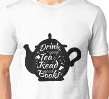 Drink good tea read good books Unisex T-Shirt