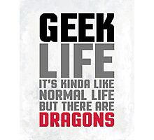 Geek Life Funny Quote Photographic Print