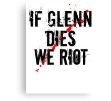 IF GLENN DIES WE RIOT Canvas Print