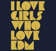 I Love Girls Who Love EDM (Electronic Dance Music) [mustard] T-Shirt