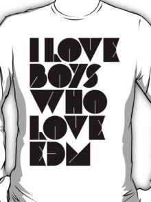 I Love Boys Who Love EDM (Electronic Dance Music) [light] T-Shirt