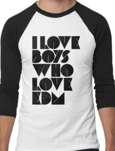 I Love Boys Who Love EDM (Electronic Dance Music) [light] Men's Baseball ¾ T-Shirt