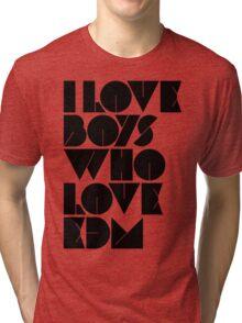 I Love Boys Who Love EDM (Electronic Dance Music) [light] Tri-blend T-Shirt