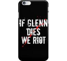 IF GLENN DIES WE RIOT iPhone Case/Skin