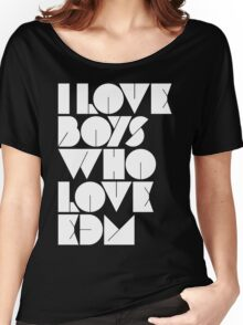 I Love Boys Who Love EDM (Electronic Dance Music)  Women's Relaxed Fit T-Shirt