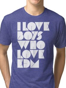 I Love Boys Who Love EDM (Electronic Dance Music)  Tri-blend T-Shirt