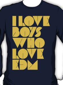 I Love Boys Who Love EDM (Electronic Dance Music) [Mustard] T-Shirt