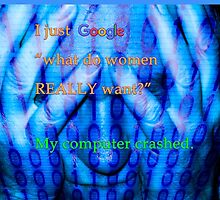 """I just Googled """"what do women REALLY want?"""" My computer crashed. by PhotoStock-Isra"""