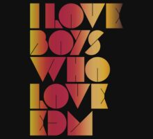 I Love Boys Who Love EDM (Electronic Dance Music) [special edition] by DropBass