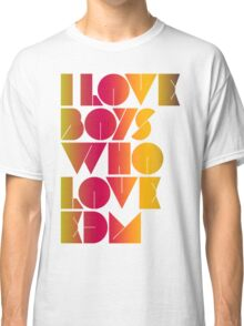 I Love Boys Who Love EDM (Electronic Dance Music) [special edition] Classic T-Shirt