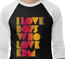 I Love Boys Who Love EDM (Electronic Dance Music) [special edition] Men's Baseball ¾ T-Shirt
