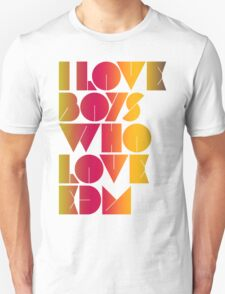 I Love Boys Who Love EDM (Electronic Dance Music) [special edition] Unisex T-Shirt