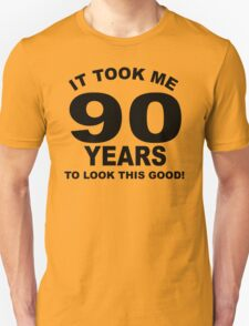 It Took Me 90 Years To Look This Good T-Shirt