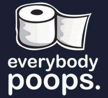 Everybody Poops. T-Shirt