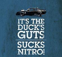 It's the duck's guts... sucks nitro! by Mark Will