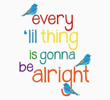Every 'lil Thing is Gonna Be alright T-Shirt