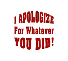 Apology For What You Did Photographic Print