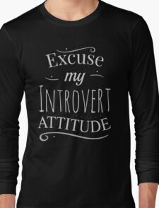 excuse my introvert attitude Long Sleeve T-Shirt