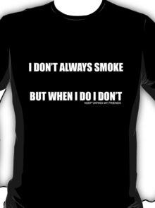I Don't Always Smoke T-Shirt
