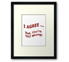 You Are Still Wrong Framed Print