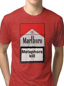 Metaphors Kill Tri-blend T-Shirt