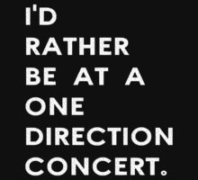 I'd rather be at a one direction concert. by 1DxShirtsXLove